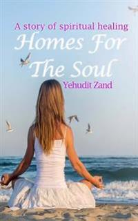 Homes for the Soul: A Story of Spiritual Healing