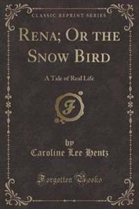 Rena; Or the Snow Bird