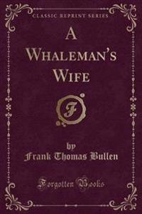 A Whaleman's Wife (Classic Reprint)
