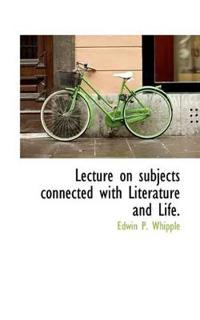 Lecture on Subjects Connected With Literature and Life