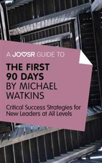 Joosr Guide to... The First 90 Days by Michael Watkins
