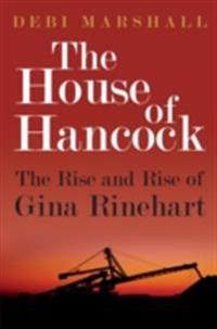 House of Hancock: The Rise and Rise of Gina Rinehart