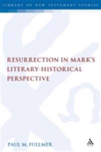 Resurrection in Mark's Literary-Historical Perspective