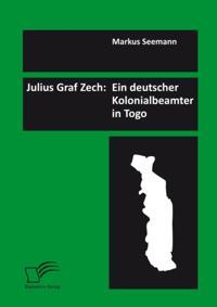 Julius Graf Zech: Ein deutscher Kolonialbeamter in Togo