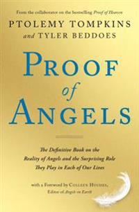 Proof of Angels: The Definitive Book on the Reality of Angels and the Surprising Role They Play in Each of Our Lives