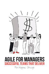 Agile for Managers : Successful Teams That Deliver