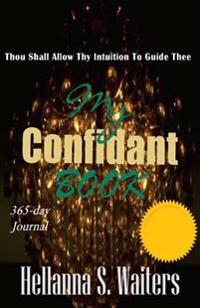 My Confidant Book: Thou Shall Allow Thy Intuition to Guide Thee