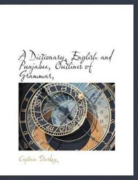 A Dictionary, English and Punjabee, Outlines of Grammar,