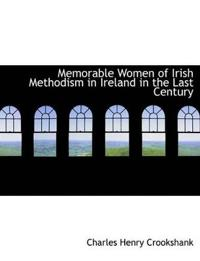 Memorable Women of Irish Methodism in Ireland in the Last Century