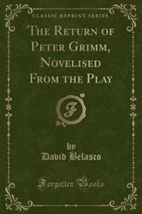 The Return of Peter Grimm, Novelised from the Play (Classic Reprint)