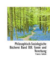 Philosophisch-Soziologische Bucherei Band XIX: Genie Und Vererbung