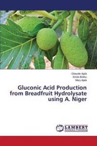 Gluconic Acid Production from Breadfruit Hydrolysate Using A. Niger