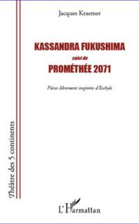 Kassandra Fukushima suivi de Promethee 2071
