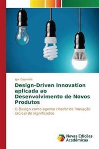 Design-Driven Innovation Aplicada Ao Desenvolvimento de Novos Produtos