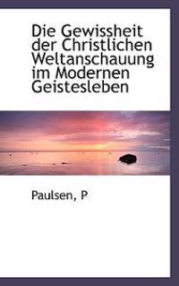 Die Gewissheit Der Christlichen Weltanschauung Im Modernen Geistesleben