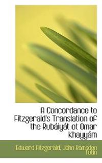 A Concordance to Fitzgerald's Translation of the Rub Iy T OT Omar Khayy M