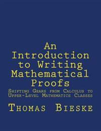 An Introduction to Writing Mathematical Proofs: Shifting Gears from Calculus to Upper-Level Mathematics Classes