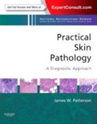 Practical Skin Pathology: A Diagnostic Approach E-Book