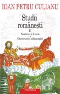 Studii romanesti II. Soarele si luna. Otravurile admiratiei