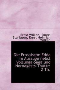 Die Prosaische Edda Im Auszuge Nebst Volsunga-saga Und Nornagests-thattr