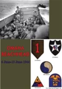 OMAHA BEACHHEAD - (6 June-13 June 1944) [Illustrated Edition]