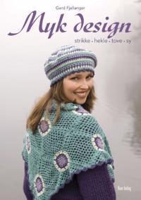 Myk design: strikke, hekle, tove, sy