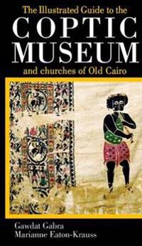 Illustrated Guide to the Coptic Museum And Churches of Old Cairo