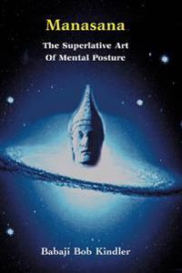 Manasana - The Superlative Art of Mental Posture