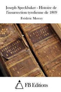 Joseph Speckbaker - Histoire de L'Insurrection Tyrolienne de 1809