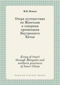 Essay of Travel Through Mongolia and Northern Provinces of Inner China