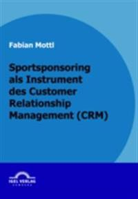 Sportsponsoring als Instrument des Customer Relationship Management (CRM)