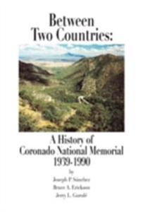 Between Two Countries: A History of Coronado National Memorial 1939-1990