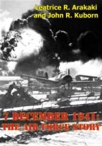 7 December 1941: The Air Force Story [Illustrated Edition]