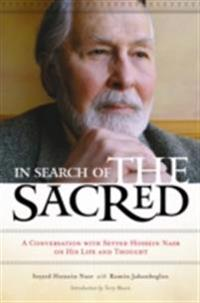 In Search of the Sacred: A Conversation with Seyyed Hossein Nasr on His Life and Thought