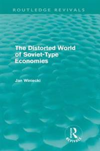 Distorted World of Soviet-Type Economies (Routledge Revivals)