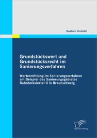 Grundstuckswert und Grundstucksrecht im Sanierungsverfahren: Wertermittlung im Sanierungsverfahren am Beispiel des Sanierungsgebietes Bahnhofsviertel II in Braunschweig