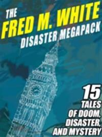 Fred M. White Disaster MEGAPACK (R)