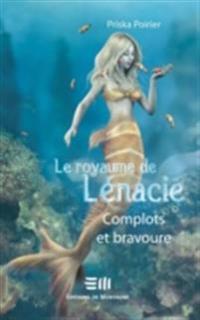 Le royaume de Lenacie T.3 : Complots et bravoure