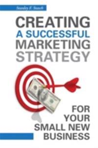 Creating a Successful Marketing Strategy for Your Small New Business