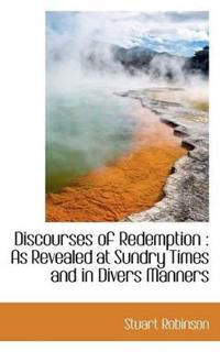 Discourses of Redemption: As Revealed at Sundry Times and in Divers Manners