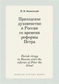 Parish Clergy in Russia Since the Reforms of Peter the Great