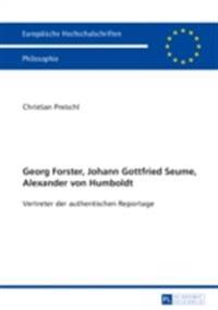 Georg Forster, Johann Gottfried Seume, Alexander von Humboldt