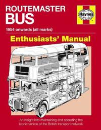 Routemaster Bus Manual - 1954 Onwards (All Marks): An Insight Into Maintaining and Operating the Iconic Vehicle of the British Transport Network