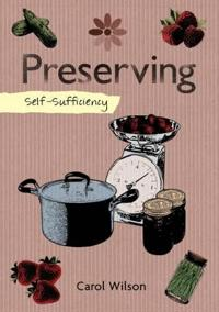 Self-Sufficiency: Preserving: Jams, Jellies, Pickles and More