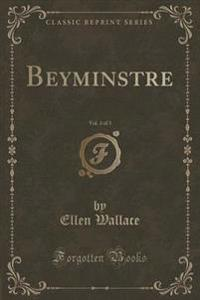 Beyminstre, Vol. 3 of 3 (Classic Reprint)
