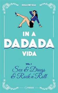 In a Da Da Da Vida - Vol. 1: Sex & Drugs & Rock'n'roll