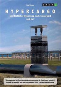 Hypercargo. Ein Deutscher Hyperloop Nach Transrapid Und Co?