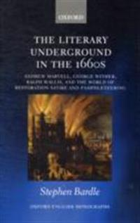 Literary Underground in the 1660s: Andrew Marvell, George Wither, Ralph Wallis, and the World of Restoration Satire and Pamphleteering