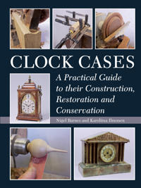 Clock Cases: A Practical Guide to Their Construction, Restoration and Conservation