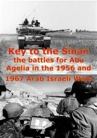 Key To The Sinai: The Battles For Abu Agelia In The 1956 And 1967 Arab Israeli Wars [Illustrated Edition]